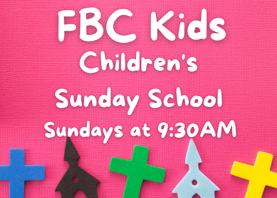 FBC Kids Children's Sunday School- Now In Person!